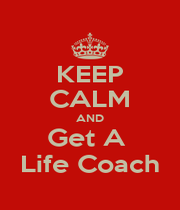 KEEP CALM AND Get A  Life Coach - Personalised Poster A4 size