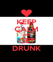 KEEP CALM AND GET DRUNK - Personalised Poster A4 size