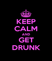 KEEP CALM AND GET DRUNK - Personalised Poster A1 size