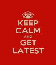 KEEP CALM AND GET LATEST - Personalised Poster A1 size