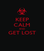 KEEP CALM AND GET LOST  - Personalised Poster A1 size