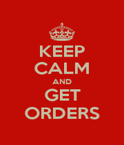 KEEP CALM AND GET ORDERS - Personalised Poster A1 size