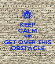 KEEP CALM AND GET OVER THIS OBSTACLE - Personalised Poster A4 size