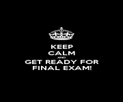 KEEP CALM AND GET READY FOR FINAL EXAM! - Personalised Poster A1 size
