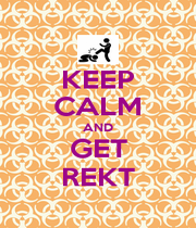 KEEP CALM AND GET REKT - Personalised Poster A4 size