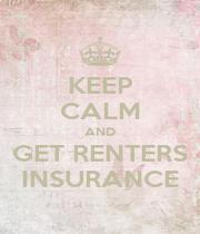 KEEP CALM AND GET RENTERS INSURANCE - Personalised Poster A1 size