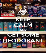 KEEP CALM AND GET SOME DEODORANT - Personalised Poster A1 size