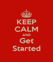 KEEP CALM AND Get Started - Personalised Poster A1 size