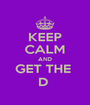 KEEP CALM AND GET THE  D  - Personalised Poster A1 size