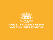 KEEP CALM AND GET TOGETHER WITH FRIENDS - Personalised Poster A1 size