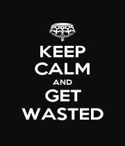 KEEP CALM AND GET WASTED - Personalised Poster A1 size
