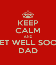 KEEP CALM AND GET WELL SOON DAD - Personalised Poster A1 size