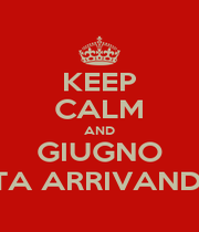 KEEP CALM AND GIUGNO STA ARRIVANDO - Personalised Poster A1 size