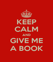 KEEP CALM AND GIVE ME A BOOK - Personalised Poster A1 size
