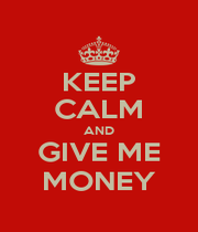 KEEP CALM AND GIVE ME MONEY - Personalised Poster A1 size