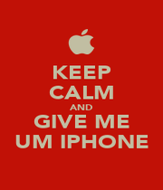 KEEP CALM AND GIVE ME UM IPHONE - Personalised Poster A4 size