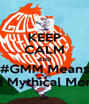 KEEP CALM AND #GMM Means Good Mythical Morning! - Personalised Poster A1 size