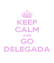 KEEP CALM AND GO DELEGADA - Personalised Poster A1 size