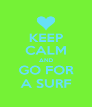 KEEP CALM AND GO FOR A SURF - Personalised Poster A1 size