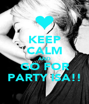 KEEP CALM AND GO FOR PARTY ISA!! - Personalised Poster A1 size