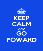 KEEP CALM AND GO FOWARD - Personalised Poster A1 size