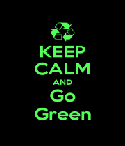 KEEP CALM AND Go Green - Personalised Poster A1 size