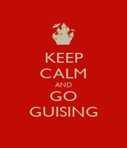KEEP CALM AND GO GUISING - Personalised Poster A4 size