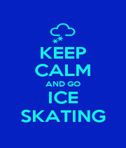KEEP CALM AND GO ICE SKATING - Personalised Poster A1 size