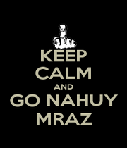 KEEP CALM AND GO NAHUY MRAZ - Personalised Poster A1 size