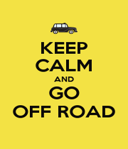 KEEP CALM AND GO OFF ROAD - Personalised Poster A1 size