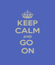 KEEP CALM AND GO  ON - Personalised Poster A1 size