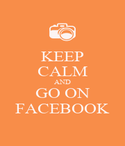 KEEP CALM AND GO ON FACEBOOK - Personalised Poster A1 size