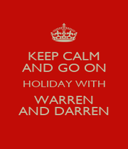 KEEP CALM AND GO ON HOLIDAY WITH WARREN AND DARREN - Personalised Poster A4 size