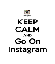 KEEP CALM AND Go On Instagram - Personalised Poster A1 size