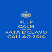 KEEP CALM AND GO PATA E' CLAVO CALLAO 2014 - Personalised Poster A1 size