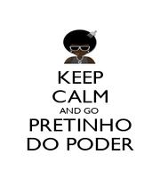 KEEP CALM AND GO  PRETINHO DO PODER - Personalised Poster A1 size