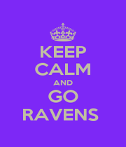 KEEP CALM AND GO RAVENS  - Personalised Poster A1 size