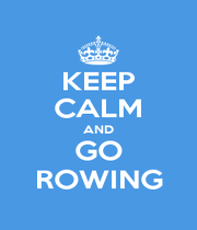 KEEP CALM AND GO ROWING - Personalised Poster A1 size