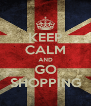 KEEP CALM AND GO SHOPPING - Personalised Poster A1 size