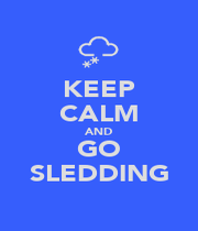 KEEP CALM AND GO SLEDDING - Personalised Poster A1 size