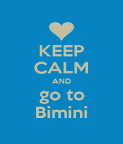 KEEP CALM AND go to Bimini - Personalised Poster A4 size