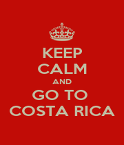 KEEP CALM AND GO TO  COSTA RICA - Personalised Poster A1 size