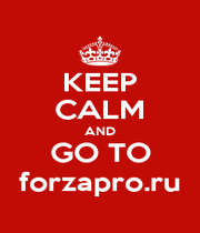 KEEP CALM AND GO TO forzapro.ru - Personalised Poster A1 size