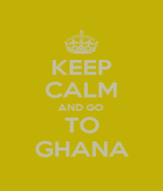 KEEP CALM AND GO  TO GHANA - Personalised Poster A4 size