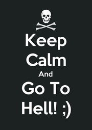Keep Calm And Go To Hell! ;) - Personalised Poster A1 size
