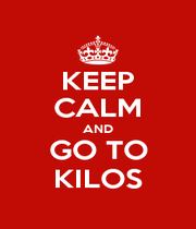 KEEP CALM AND GO TO KILOS - Personalised Poster A1 size