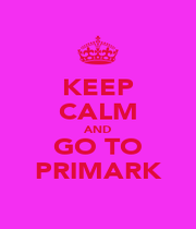 KEEP CALM AND GO TO PRIMARK - Personalised Poster A1 size