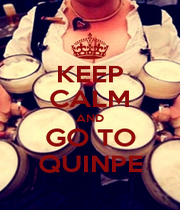 KEEP CALM AND GO TO QUINPE - Personalised Poster A1 size