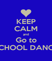 KEEP CALM and Go to SCHOOL DANCE - Personalised Poster A1 size