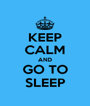 KEEP CALM AND GO TO SLEEP - Personalised Poster A1 size